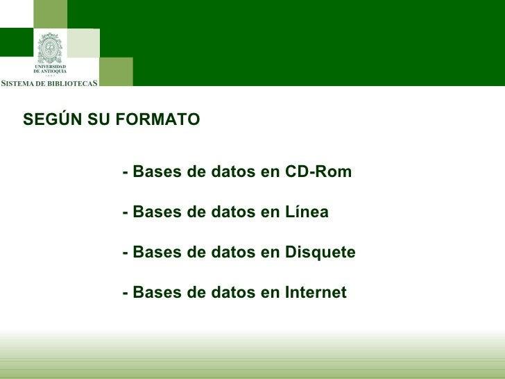 SEGÚN SU FORMATO - Bases de datos en CD-Rom - Bases de datos en Línea - Bases de datos en Disquete - Bases de datos en Int...