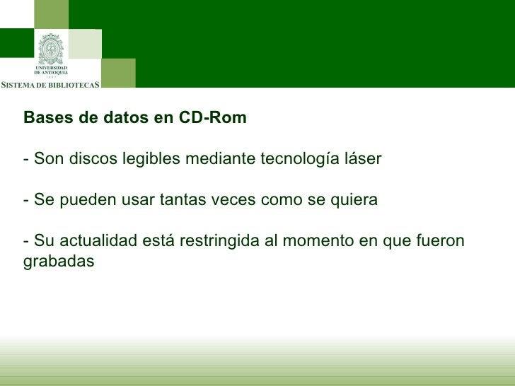 Bases de datos en CD-Rom - Son discos legibles mediante tecnología láser - Se pueden usar tantas veces como se quiera - Su...