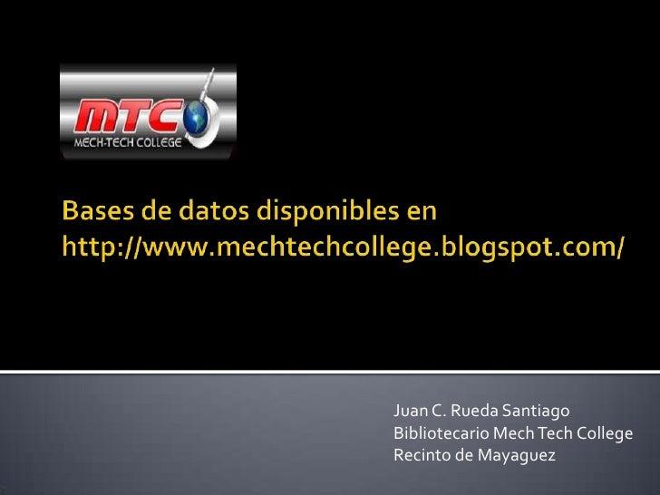 Juan C. Rueda SantiagoBibliotecario Mech Tech CollegeRecinto de Mayaguez