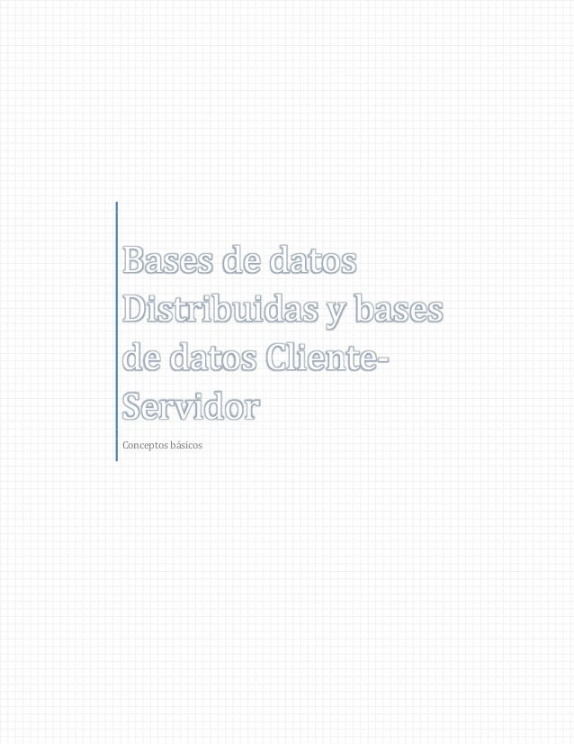 Bases de datosDistribuidas y basesde datos Cliente-ServidorConceptos básicos