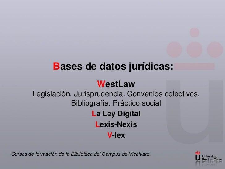 Bases de datos jurídicas:                                     WestLaw         Legislación. Jurisprudencia. Convenios colec...