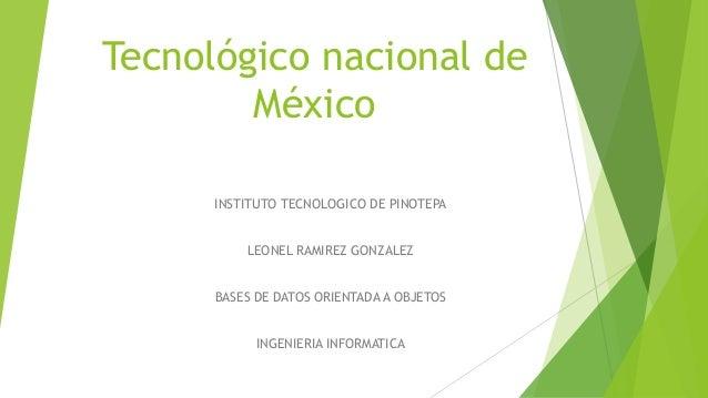 Tecnológico nacional de México INSTITUTO TECNOLOGICO DE PINOTEPA LEONEL RAMIREZ GONZALEZ BASES DE DATOS ORIENTADA A OBJETO...
