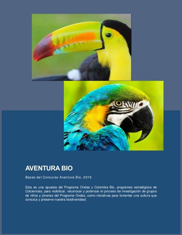 AVENTURA BIO Bases del Concurso Aventura Bio, 2016 Esta es una apuesta del Programa Ondas y Colombia Bio, programas estrat...
