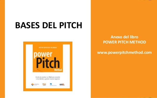 BASES DEL PITCH Anexo del libro POWER PITCH METHOD www.powerpitchmethod.com