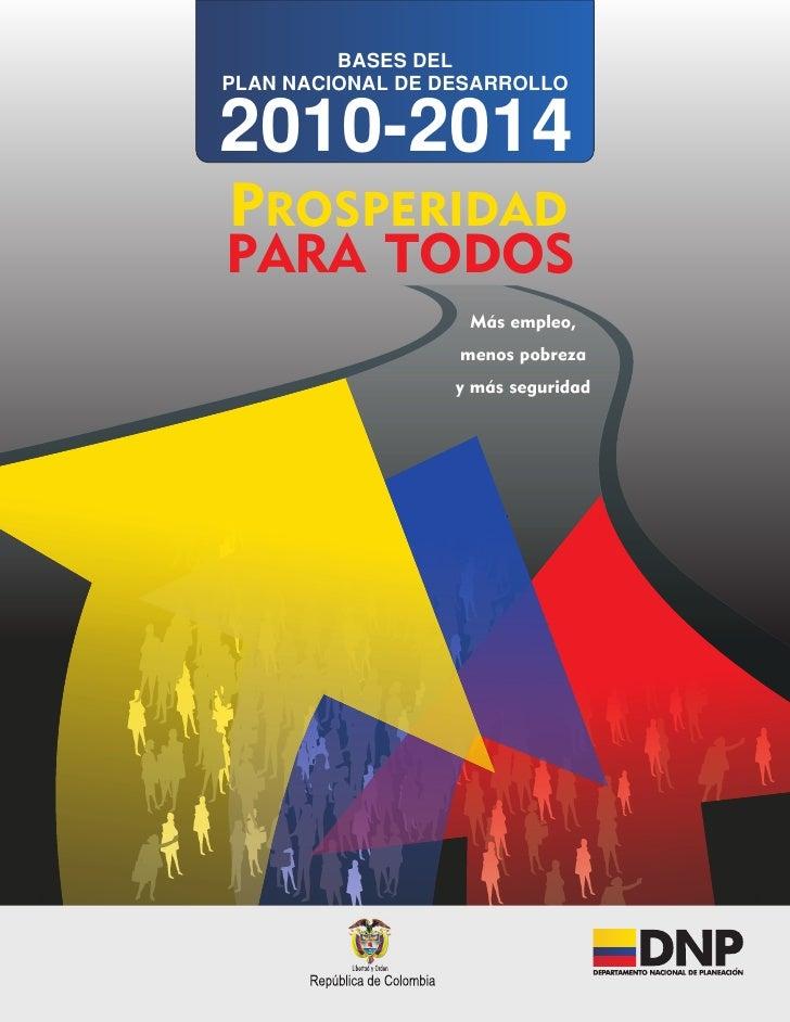 BASES DELPLAN NACIONAL DE DESARROLLO2010-2014PROSPERIDADPARA TODOS                   Más empleo,                  menos po...