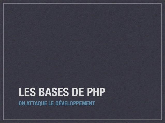 LES BASES DE PHP ON ATTAQUE LE DÉVELOPPEMENT