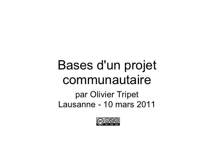 Bases dun projet communautaire    par Olivier TripetLausanne - 10 mars 2011