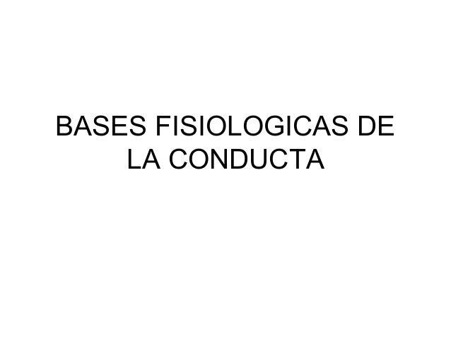 BASES FISIOLOGICAS DE LA CONDUCTA