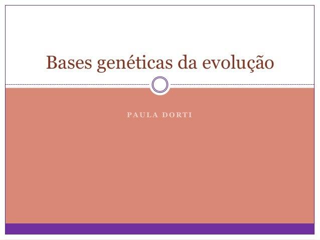 Bases genéticas da evolução PAULA DORTI