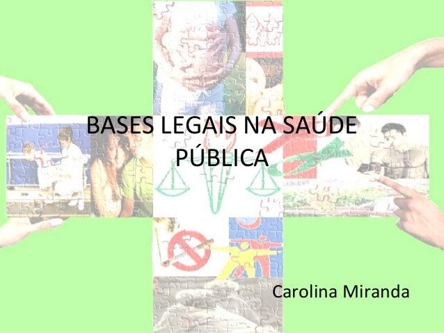 BASES LEGAIS NA SAÚDE       PÚBLICA              Carolina Miranda