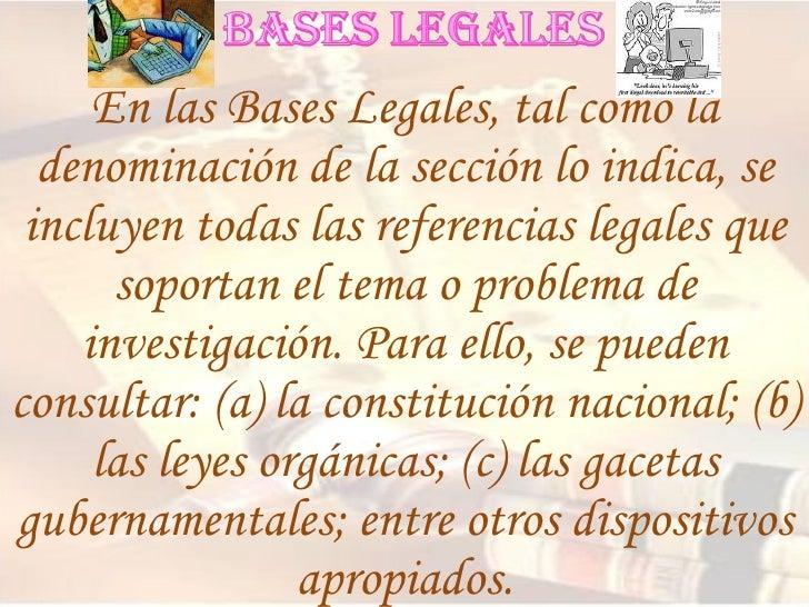 En las Bases Legales, tal como la denominación de la sección lo indica, se incluyen todas las referencias legales que sopo...