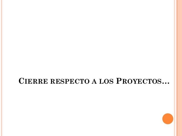 CIERRE RESPECTO A LOS PROYECTOS…