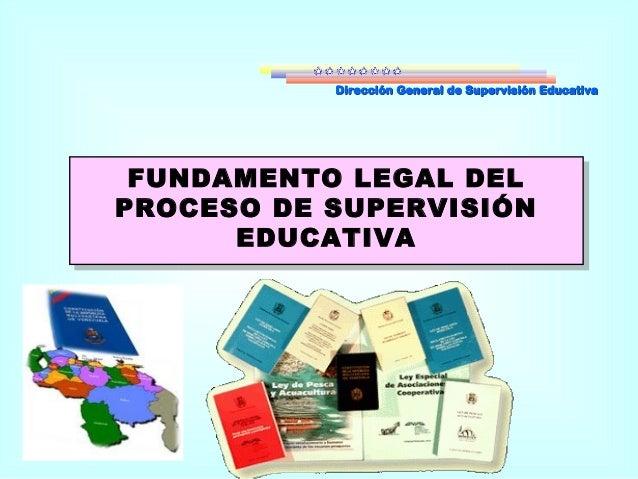 Dirección General de Supervisión EducativaDirección General de Supervisión Educativa FUNDAMENTO LEGAL DEL PROCESO DE SUPER...