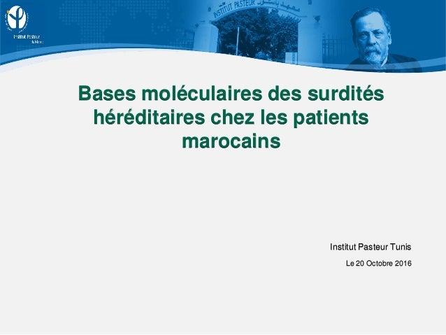 Bases moléculaires des surdités héréditaires chez les patients marocains Institut Pasteur Tunis Le 20 Octobre 2016