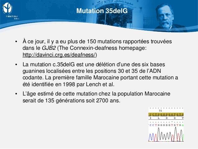 • À ce jour, il y a eu plus de 150 mutations rapportées trouvées dans le GJB2 (The Connexin-deafness homepage: http://davi...