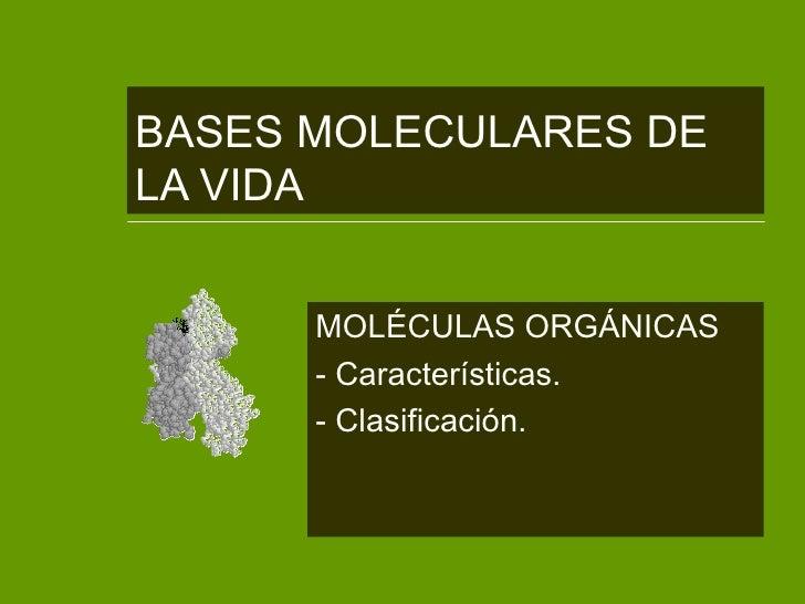 BASES MOLECULARES DELA VIDA      MOLÉCULAS ORGÁNICAS      - Características.      - Clasificación.