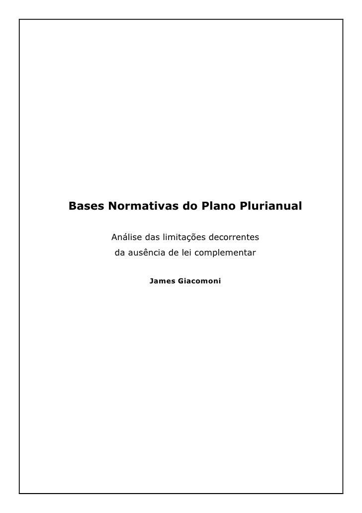 Bases Normativas do Plano Plurianual        Análise das limitações decorrentes        da ausência de lei complementar     ...
