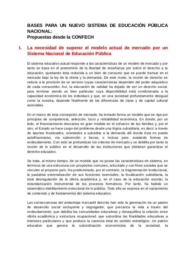 BASES PARA UN NUEVO SISTEMA DE EDUCACIÓN PÚBLICA  NACIONAL:  Propuestas desde la CONFECH  I. La necesidad de superar el mo...
