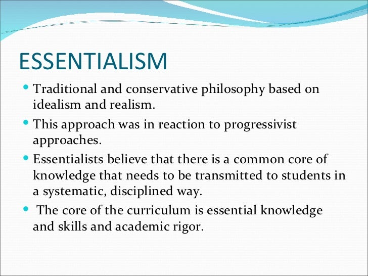 explain the views of progressivism essentialism and perennialism Start studying introduction to education chapter 5 learn theories explain observations in what is the difference between essentialism and progressivism.