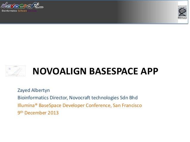 Bioinformatics Software Services  NOVOALIGN BASESPACE APP Zayed Albertyn Bioinformatics Director, Novocraft technologies S...