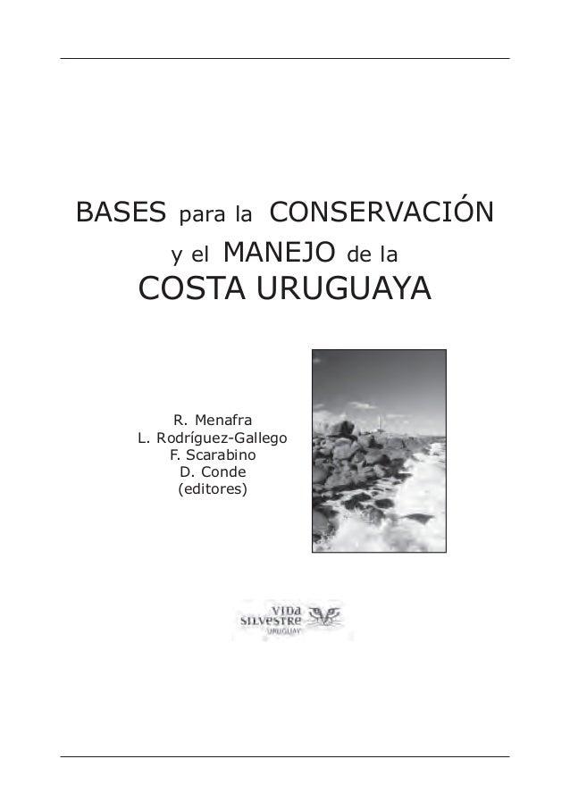 BASES para la CONSERVACIÓN y el MANEJO de la COSTA URUGUAYA R. Menafra L. Rodríguez-Gallego F. Scarabino D. Conde (editore...