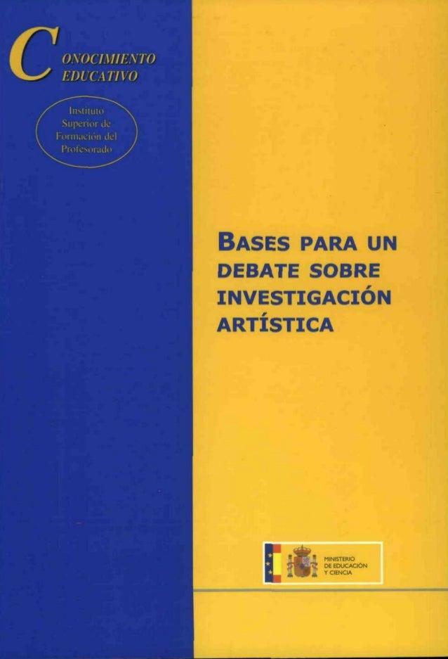 BASES PARA UN DEBATE SOBRE INVESTIGACIÓN ARTÍSTICA MINIS DE EDUCACIÓN r CIENCIA