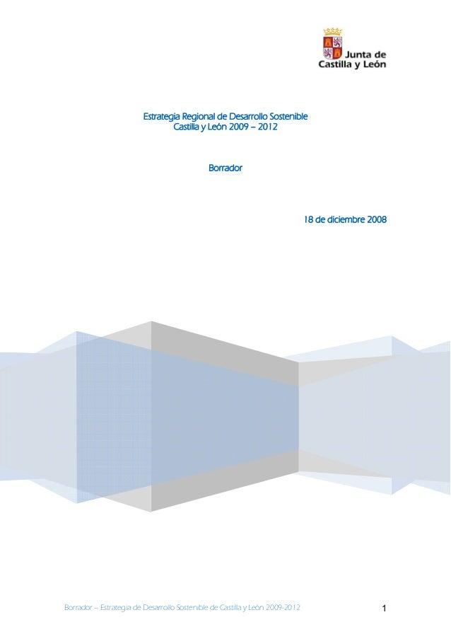 Borrador – Estrategia de Desarrollo Sostenible de Castilla y León 2009-2012 1 Estrategia Regional de Desarrollo Sostenible...