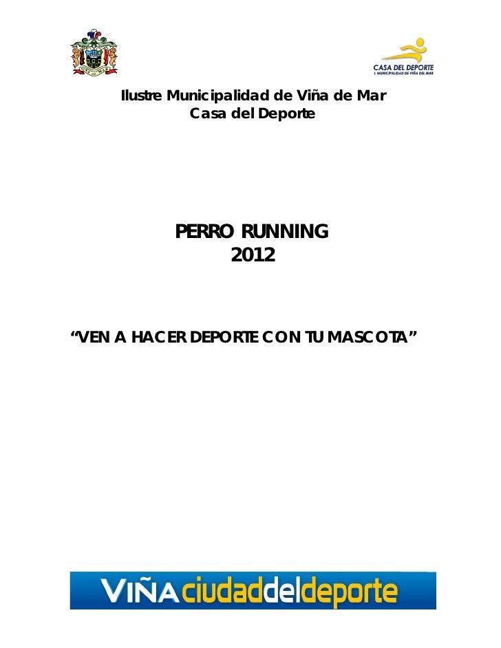 """Ilustre Municipalidad de Viña de Mar               Casa del Deporte            PERRO RUNNING                 2012""""VEN A HA..."""