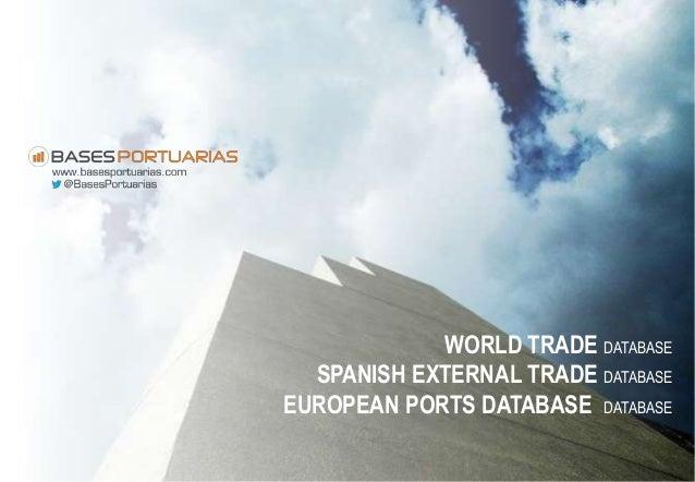 WORLD TRADE DATABASE SPANISH EXTERNAL TRADE DATABASE EUROPEAN PORTS DATABASE DATABASE