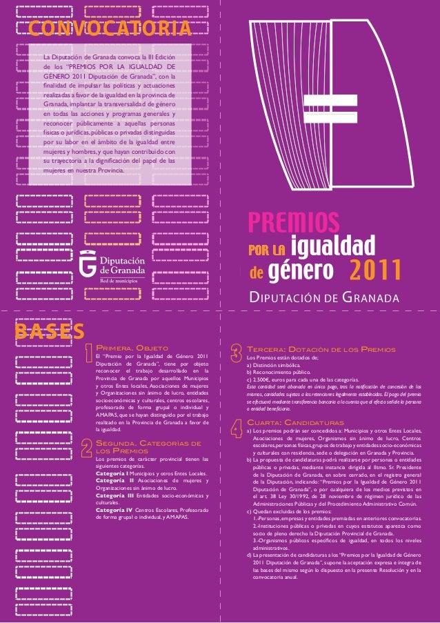"""Primera. Objeto El """"Premio por la Igualdad de Género 2011 Diputación de Granada"""", tiene por objeto reconocer el trabajo de..."""
