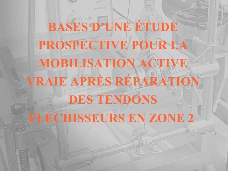 BASES D'UNE ÉTUDE PROSPECTIVE POUR LA MOBILISATION ACTIVE VRAIE APRÈS RÉPARATION DES TENDONS FLÉCHISSEURS EN ZONE 2