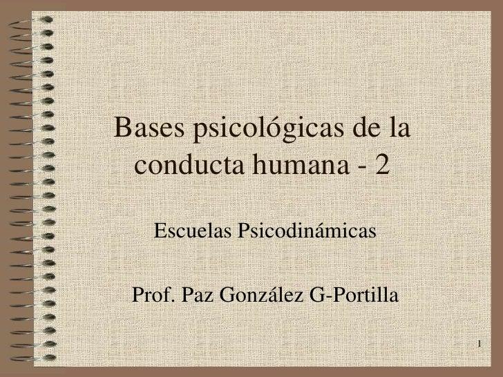 Bases psicológicas de la conducta humana - 2   Escuelas Psicodinámicas Prof. Paz González G-Portilla                      ...
