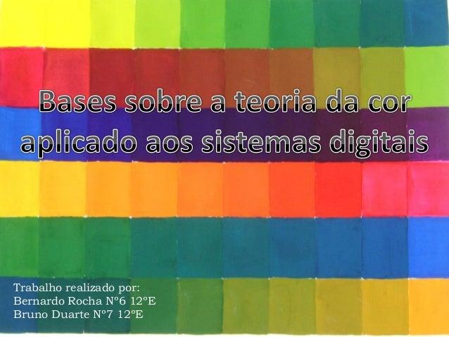 Trabalho realizado por: Bernardo Rocha Nº6 12ºE Bruno Duarte Nº7 12ºE