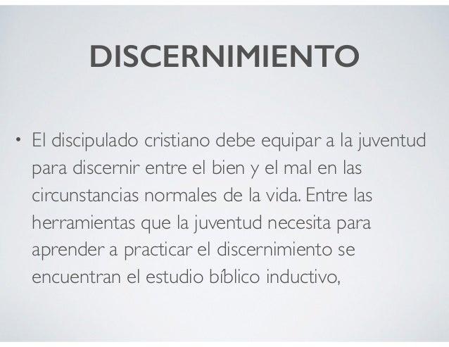 DISCERNIMIENTO • El discipulado cristiano debe equipar a la juventud para discernir entre el bien y el mal en las circunst...