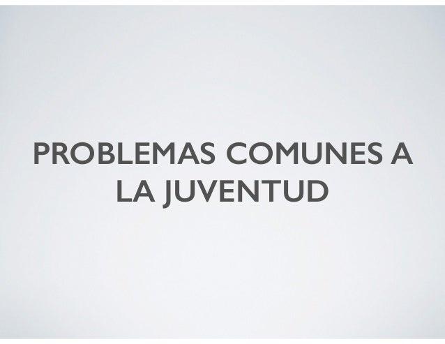 PROBLEMAS COMUNES A LA JUVENTUD