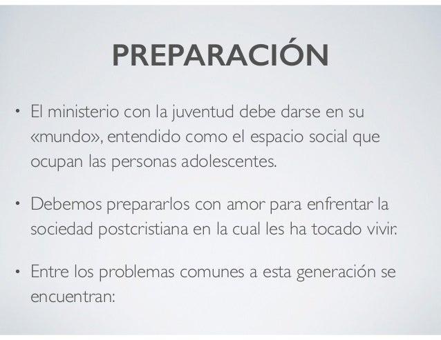 PREPARACIÓN • El ministerio con la juventud debe darse en su «mundo», entendido como el espacio social que ocupan las pers...