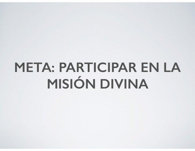 META: PARTICIPAR EN LA MISIÓN DIVINA