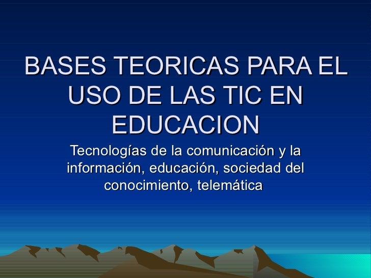 BASES TEORICAS PARA EL USO DE LAS TIC EN EDUCACION Tecnologías de la comunicación y la información, educación, sociedad de...