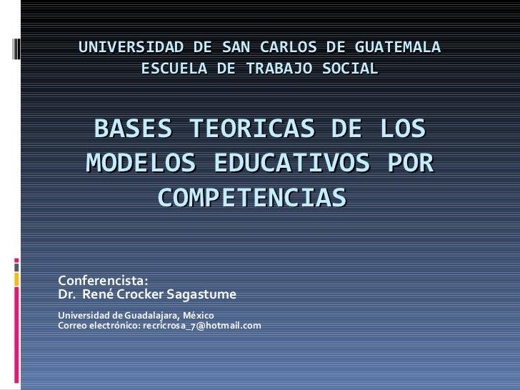 UNIVERSIDAD DE SAN CARLOS DE GUATEMALA ESCUELA DE TRABAJO SOCIAL BASES TEORICAS DE LOS MODELOS EDUCATIVOS POR COMPETENCIAS...