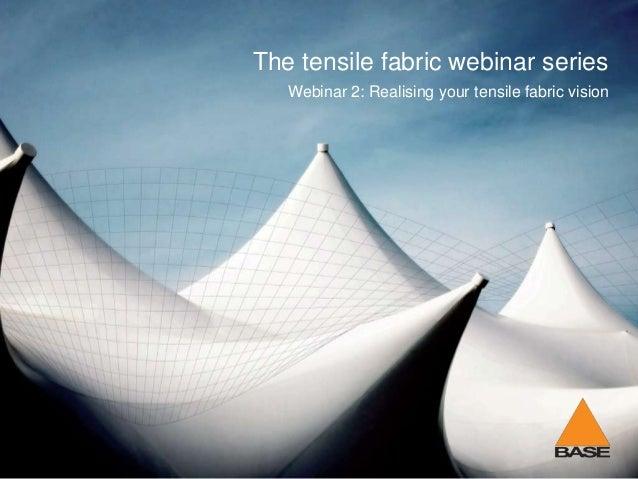 The tensile fabric webinar series Webinar 2: Realising your tensile fabric vision