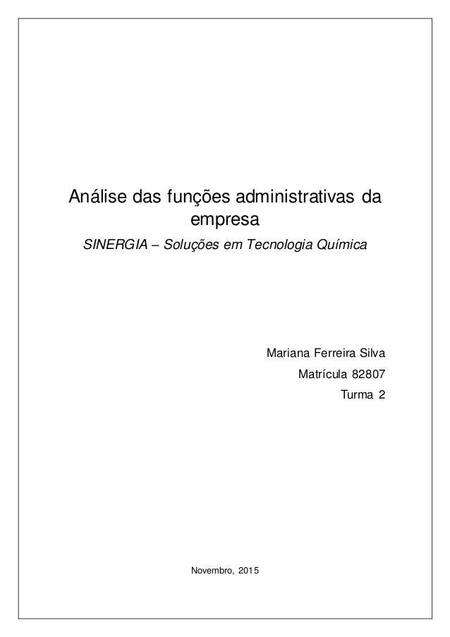 Análise das funções administrativas da empresa SINERGIA – Soluções em Tecnologia Química Mariana Ferreira Silva Matrícula ...