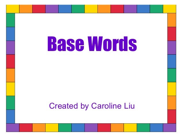 Base WordsCreated by Caroline Liu