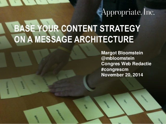 Margot Bloomstein @mbloomstein Congres Web Redactie #congrescm November 20, 2014 BASE YOUR CONTENT STRATEGY ON A MESSAGE A...