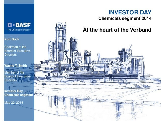 At the heart of the Verbund INVESTOR DAY Chemicals segment 2014 Kurt Bock Chairman of the Board of Executive Directors Way...