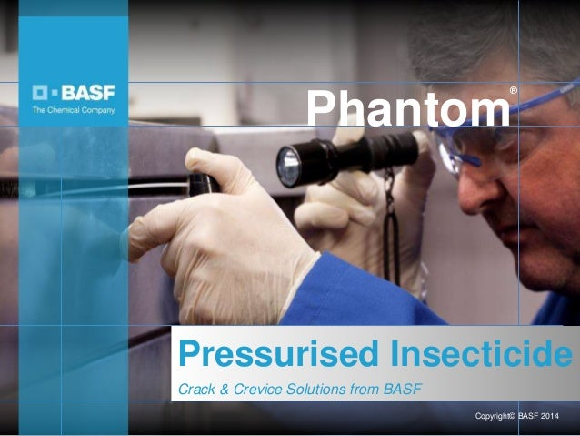 ®  Phantom  Pressurised Insecticide  Crack & Crevice Solutions from BASF  Copyright© BASF 2014