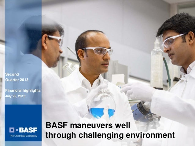 Second Quarter 2013 Financial highlights July 25, 2013 BASF maneuvers well through challenging environment