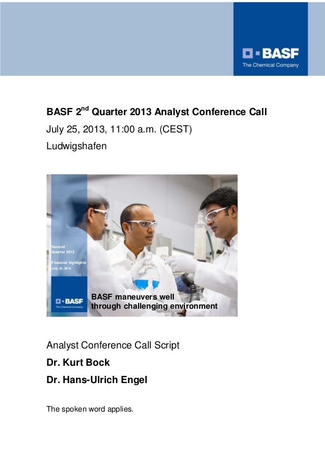 BASF 2nd Quarter 2013 Analyst Conference Call July 25, 2013, 11:00 a.m. (CEST) Ludwigshafen BASF maneuvers well through ch...
