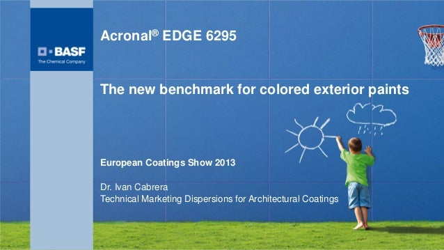 Acronal® EDGE 6295The new benchmark for colored exterior paintsEuropean Coatings Show 2013Dr. Ivan CabreraTechnical Market...