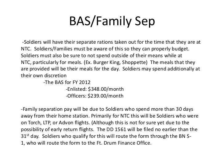 BAS/Family Sep -Soldiers will have their separate rations taken out for the time that they are atNTC. Soldiers/Families mu...