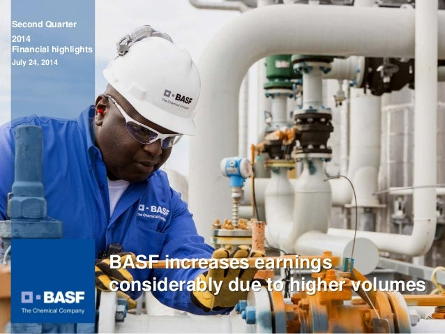 Second Quarter 2014 Financial highlights July 24, 2014 BASF increases earnings considerably due to higher volumes